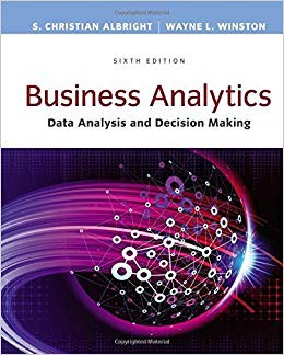 Business Analytics: Data Analysis and Decision Making authored by S. Christian Albright and Wayne L. Winston
