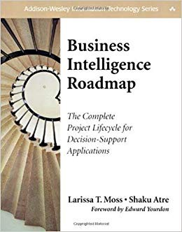 Business Intelligence Roadmap: The Complete Project Lifecycle For Decision-Support Applications by Larissa T. Moss &
