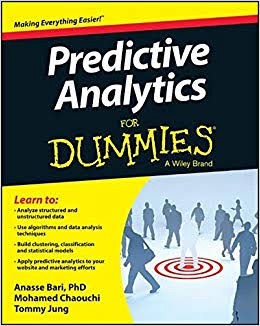Predictive Analytics for Dummies authored by Dr. Anasse Bari, Mohamed Chaouchi and Tommy Jung