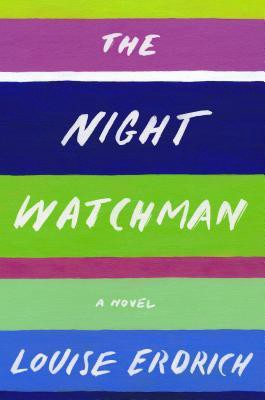 Book cover image for The Night Watchman by Louise Erdrich