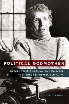 Book cover: Political Godmother: Nackey Scripps Loeb and the Newspaper That Shook the Republican Party by Meg Heckman