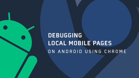 Debugging Local Mobile Pages on Android Phone Using Chrome