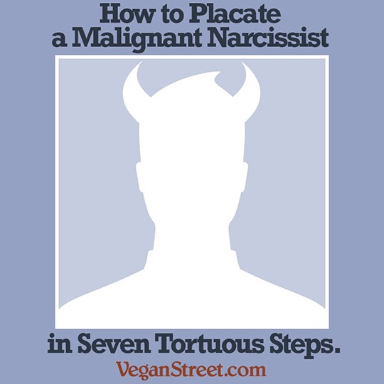 How to Placate a Malignant Narcissist in Seven Torturous Steps