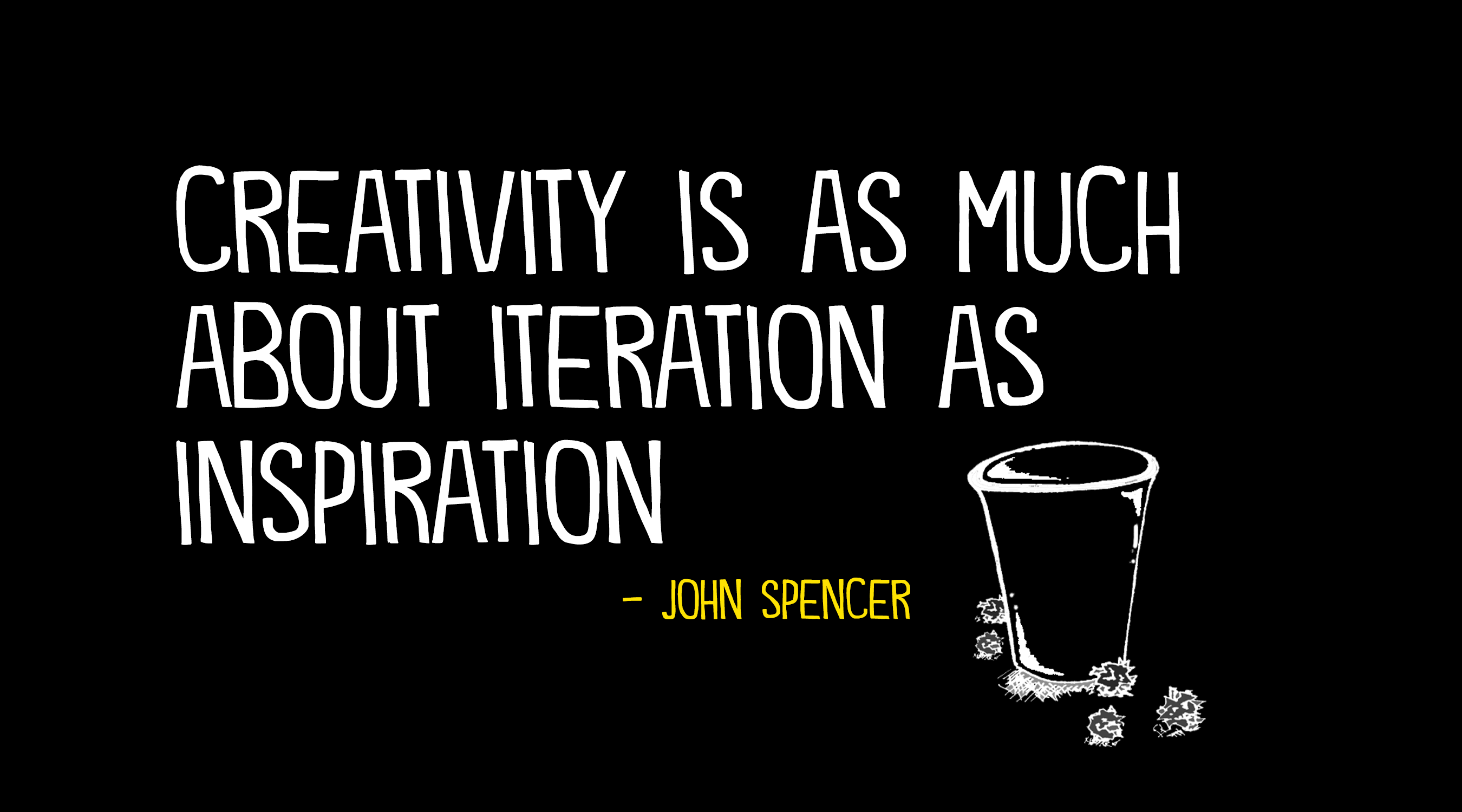 Creativity quote: Creativity is as much as iteration as inspiration.