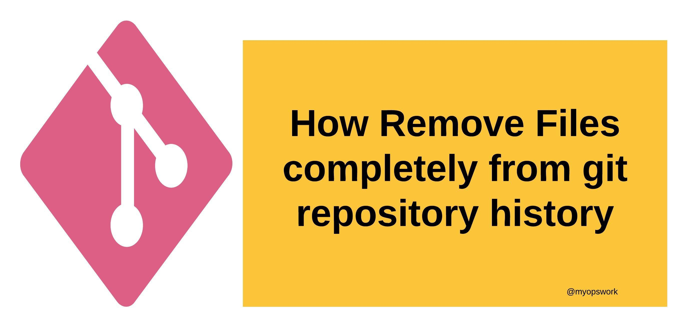 How Remove Files completely from git repository history