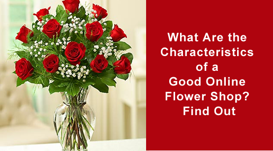 What Are The Characteristics Of A Good Online Flower Shop
