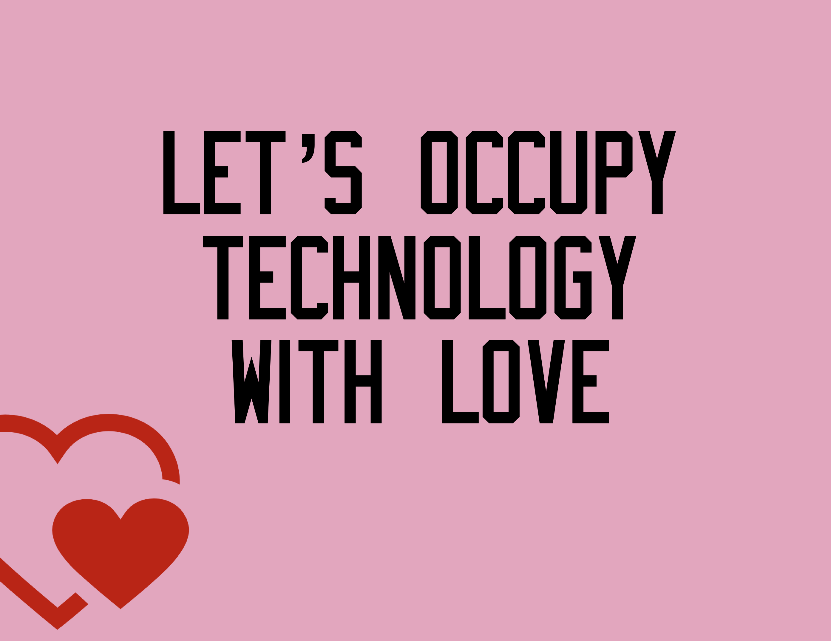 "A pink slide that says ""let's occupy technology with love"" in black lettering, with a red heart"