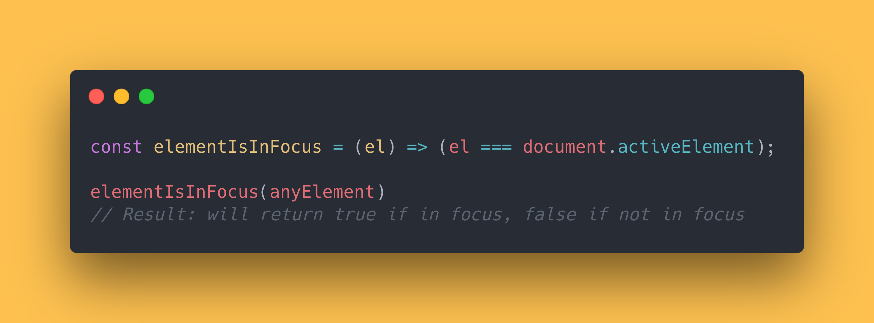 JS code showing how to check if an element is currently in focus using the activeElement property on the document object.