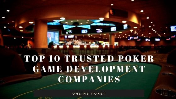 Top 10 Trusted Poker Game Development Companies 2020–21