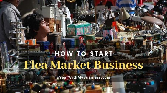 How To Start Flea Market Business Info Ayearwithmybusiness Medium