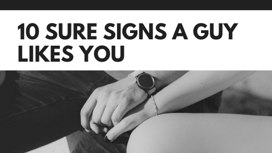 Sure signs a man likes you