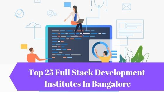 Top 25 Full Stack Development Training Institutes In Bangalore By Smith Lio Medium