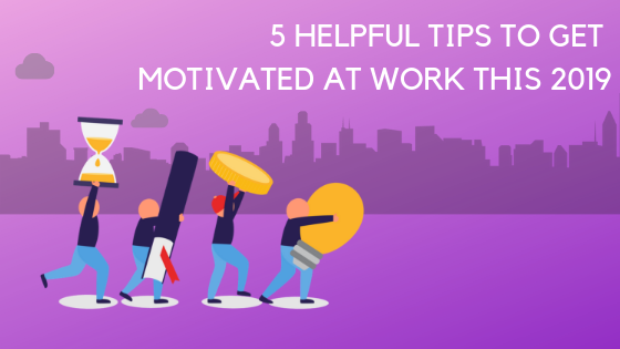 5 Helpful Tips To Get Motivated At Work This 2019 By Witty Manager Medium