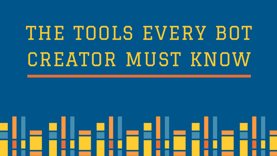 The Tools Every Bot Creator Must Know - Chatbots Magazine