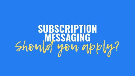 Subscription Messaging: Should you apply?