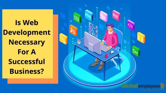 Why Is Web Development Important For A Successful Business Today By Global Employees Medium