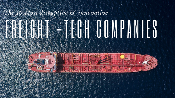 The 10 most disruptive & innovative Freight-Tech Companies