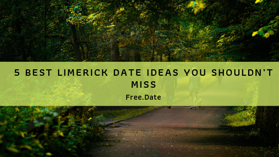 5 Best Limerick Date Ideas You Shouldnt Miss - uselesspenguin.co.uk