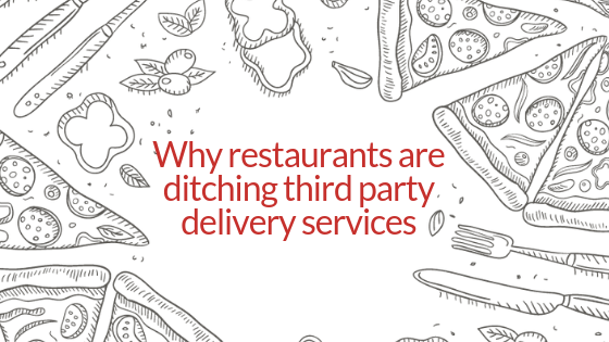 Why Restaurants Are Ditching Third Party Delivery Services