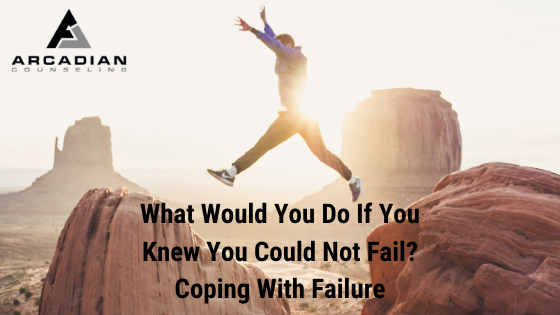 What Would You Do If You Knew You Could Not Fail Coping With Failure By James Killian Lpc Medium