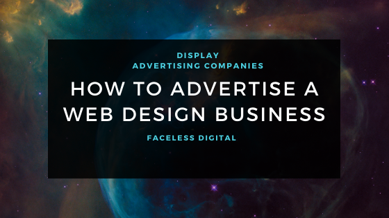 Display Advertising Companies How To Advertise A Web Design Business By Faceless Digital Medium