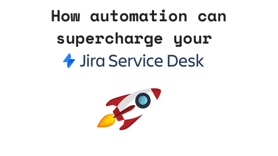 7 Practical Automation Rules To Turbocharge Your Jira Service Desk By John Mckiernan Automation For Jira Blog