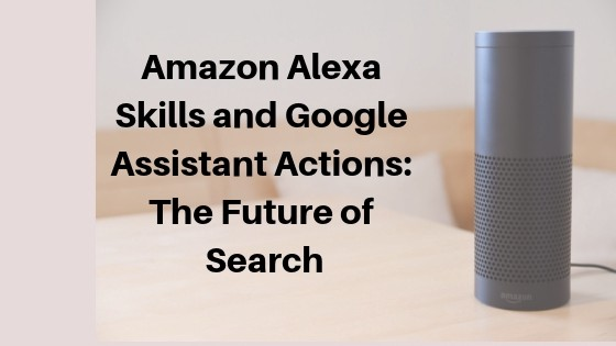 Amazon Alexa Skills and Google Assistant Actions: The Future
