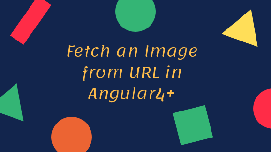 Fetch an image from Url In angular 4+ and store locally