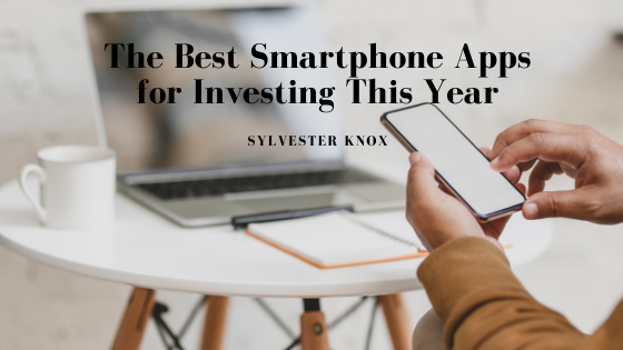The Best Smartphone Apps For Investing This Year By Sylvester Knox Sylvester Knox Medium