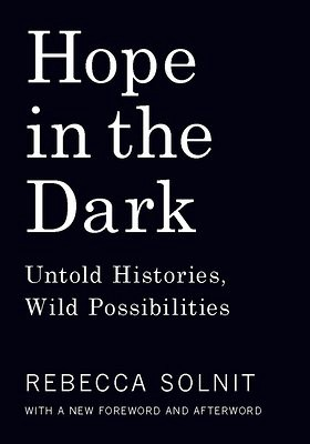 Book cover: HOPE IN THE DARK: Untold Histories, Wild Possibilities, by Rebecca Solnit