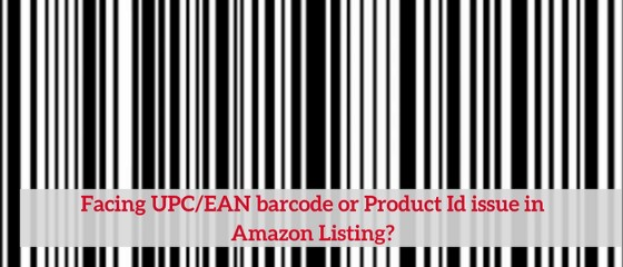 Facing UPC or EAN barcode or Product Id issue in Amazon Listing?