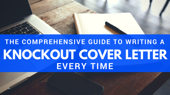 The Comprehensive Guide To Writing A Knockout Cover Letter
