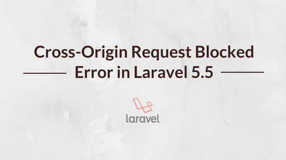 Cross-Origin Request Blocked error in Laravel 5 5