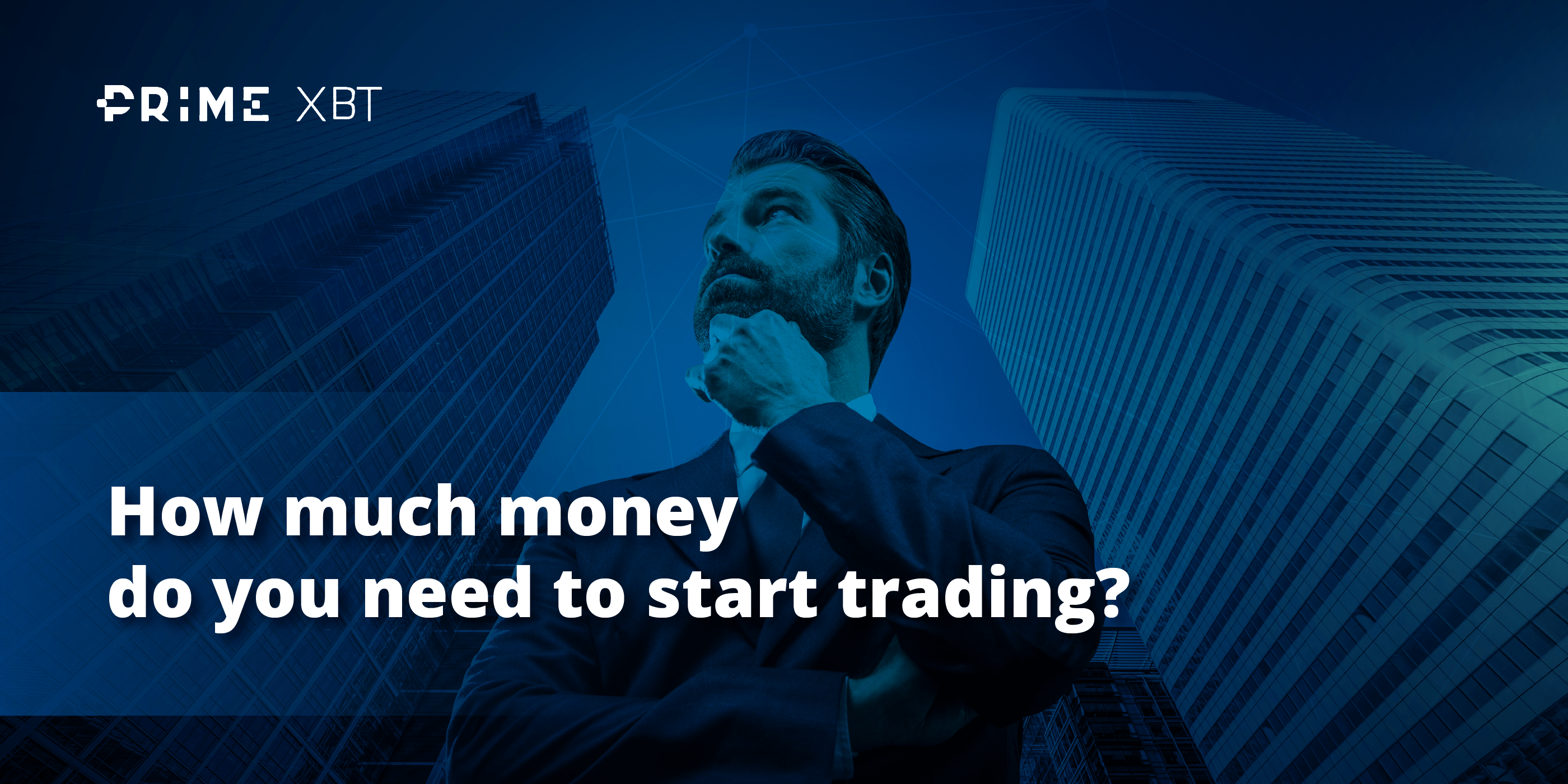 How Much Money Do You Need To Start Trading Prime Xbt