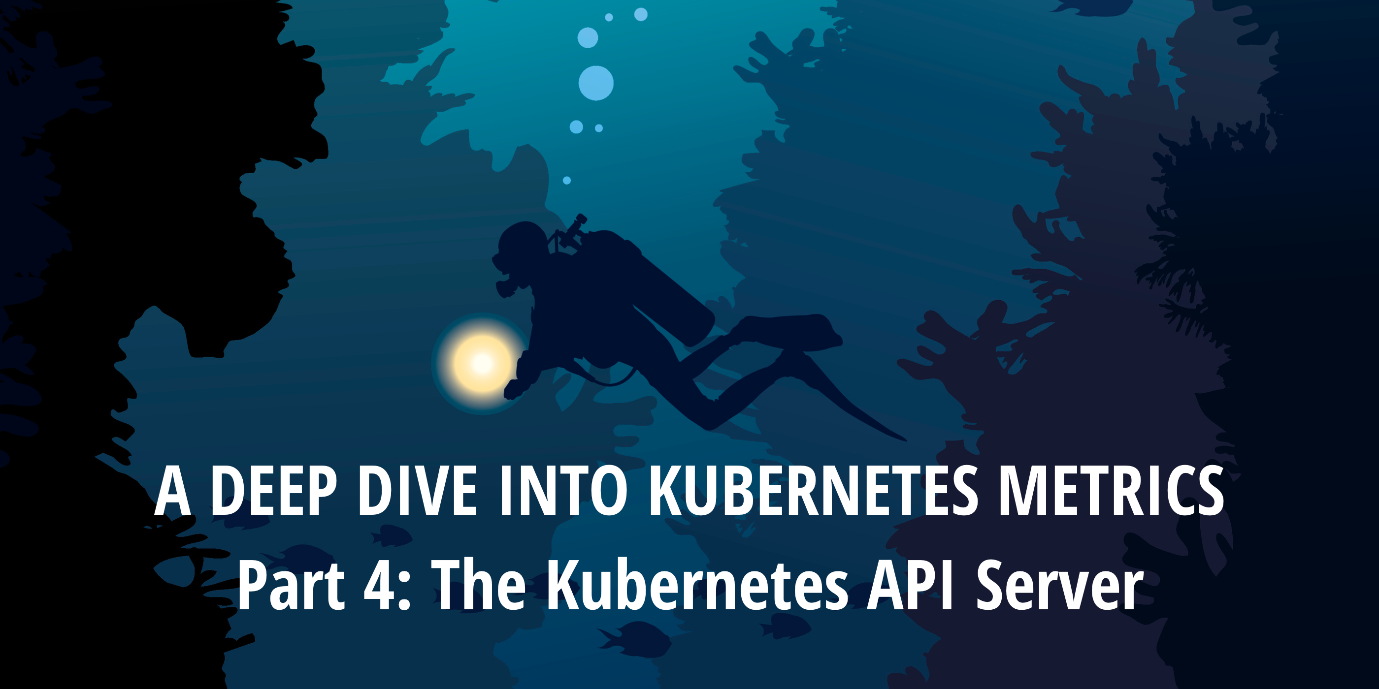 A Deep Dive into Kubernetes Metrics — Part 4: The Kubernetes