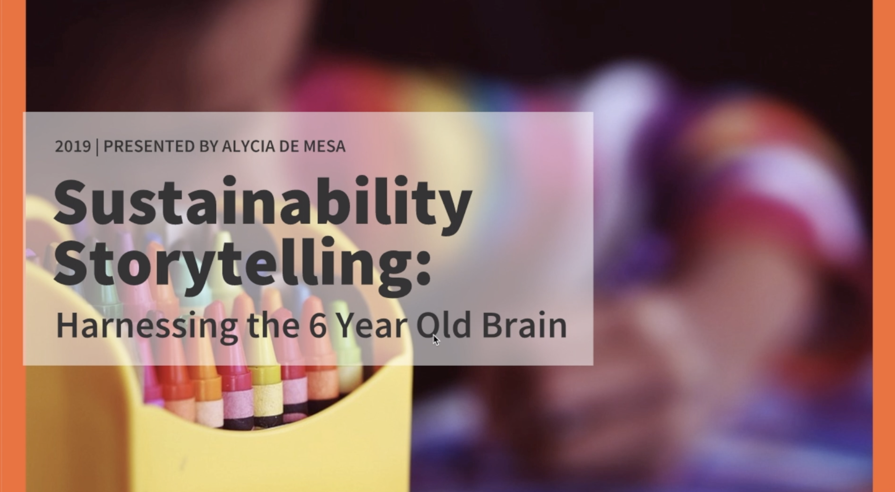 Sustainability Storytelling — Harnessing the 6 Year Old Brain — Presented by Alycia de Mesa