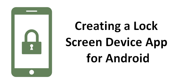 Creating a Lock Screen Device App for Android - Sylvain