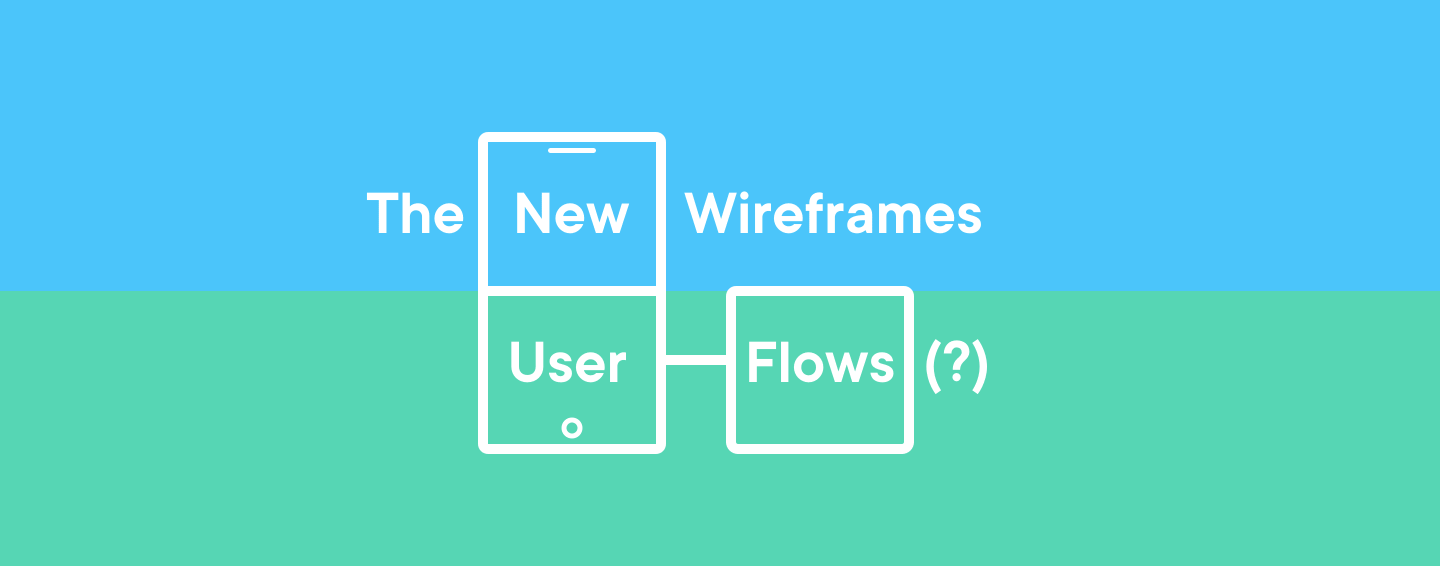 Get Into The Flow user flow is the new wireframe - ux collective