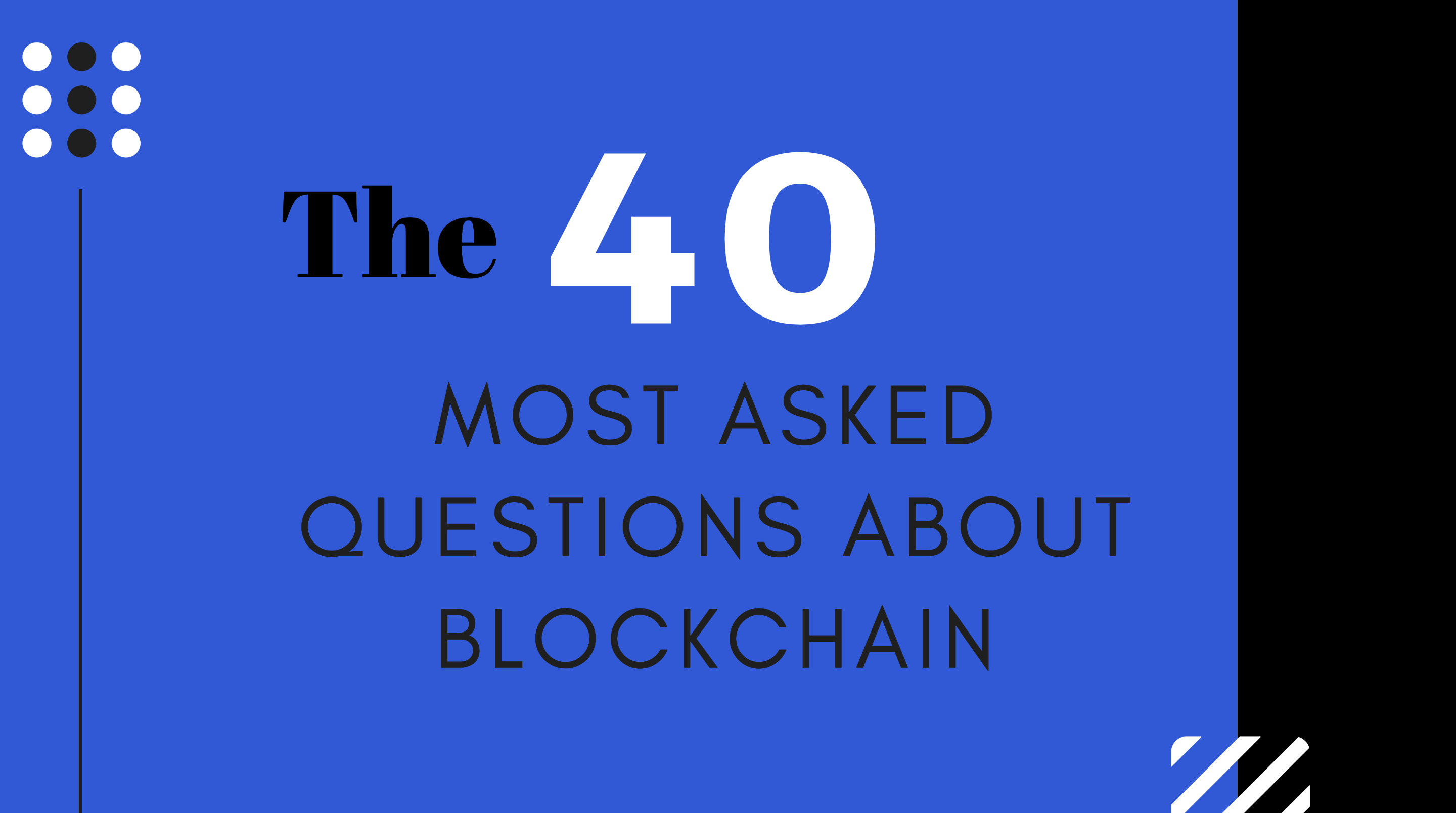 Answers to the 40 Most Asked Questions about Blockchain