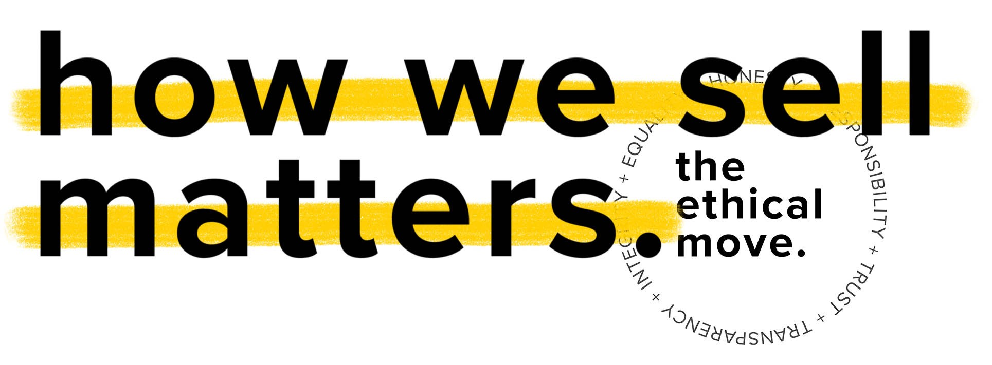 """Graphic with the words """"how we sell matters."""" underlined with yellow marker and the ethical move logo"""