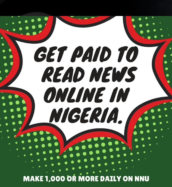 How To Make 1,000 Naira or More Daily Online Reading NEWS on NNU