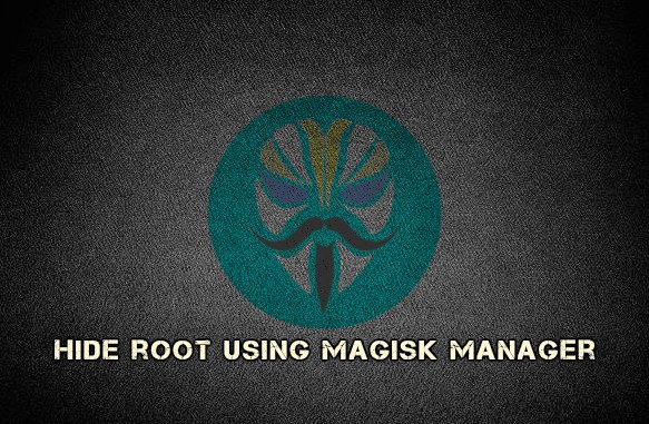 What is Magisk Manager and How to Use Magisk Hide on Android?