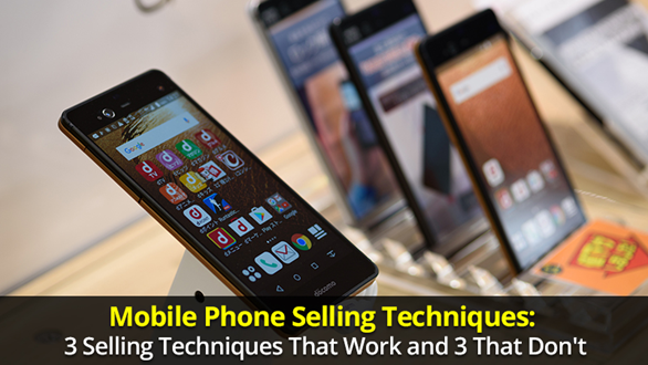Mobile Phone Selling Techniques 3 Selling Techniques That Work