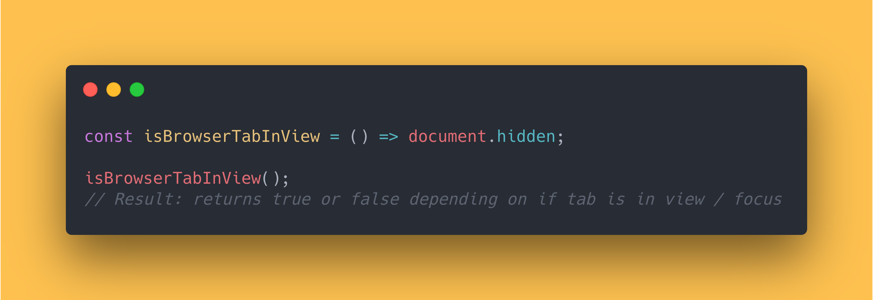 JS code block showing how to use the document hidden property to get if the current tab is in view or focus.