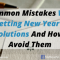 7 Common Mistakes When Setting New Year's Resolutions And How To Avoid Them