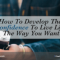 How To Develop The Confidence To Live Life The Way You Want