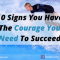 10 Signs You Have the Courage You Need to Succeed