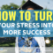 How to Turn Your Stress Into More Success