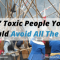 7 Toxic People You Should Avoid All The Time
