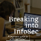 """Foreground text says Breaking Into Infosec A beginners guide to all things """"cyber"""". Background of young woman using a laptop"""